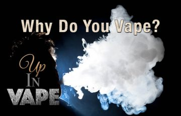 Why Did you start Vaping? Up In Vape - Spinfuel eMagazine