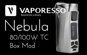 Vaporesso Nebula 100W TC Box Mod Review – Spinfuel VAPE Magazine