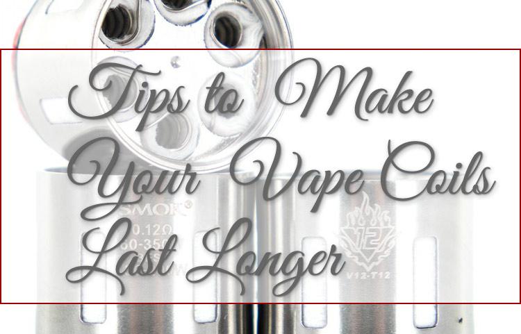 Tips to Make Your Vape Coils Last Longer - Spinfuel VAPE Magazine