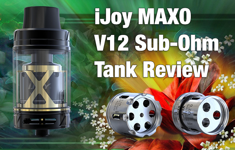 iJoy MAXO V12 Cloud Chasing Sub-Ohm Tank Review - SPINFUEL VAPE MAGAZINE