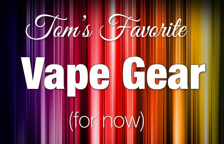 Tom's Favorite Vape Gear for Spring Spinfuel VAPE
