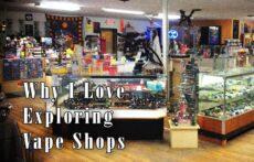 Why I Love Exploring Vape Shops