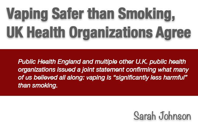 Vaping Safer than Smoking, UK Health Organizations Agree