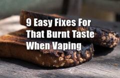 Burned Taste When Vaping: 9 Easy Fixes