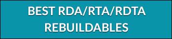 Best RDA/RTA/RDTA REBUILDABLES