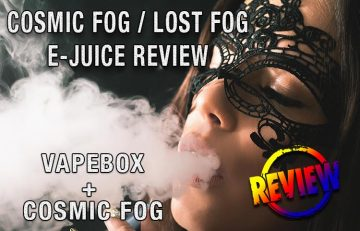 Some Very Fine Cosmic Fog E-Juice – A Vape-Box Review BY SPINFUEL VAPE
