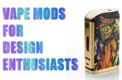 Vape Mods for Design Aesthetics Fans