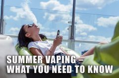 Summer Vaping – What You Need to Know