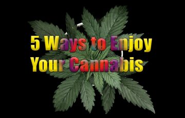 5 Ways to Enjoy your Cannabis