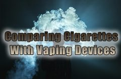 Comparing Cigarettes With Vaping Devices