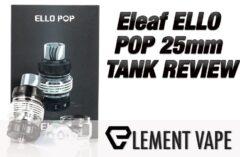 Eleaf ELLO POP 25mm TANK REVIEW